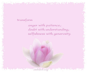 ... with patience, doubt with understanding, selfishness with generosity