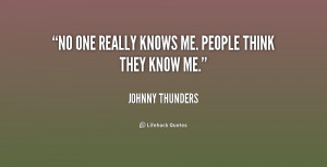 No one really knows me. People think they know me.