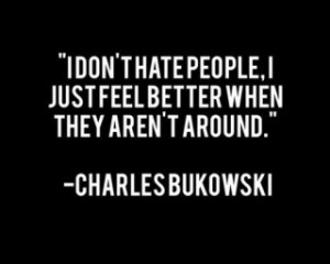 don't hate people, i just feel better when they aren't around.