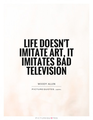 Life Quotes Television Quotes Woody Allen Quotes