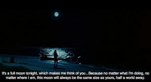 It's a full moon tonight,which makes me think of you…Becase no ...