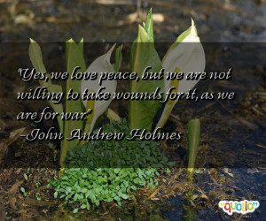 Yes, we love peace , but we are not willing to take wounds for it, as ...