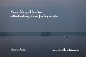 Men go fishing all their lives, without realising, it's not fish ...