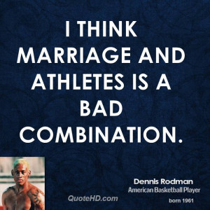 Bad Marriage Quotes Dennis rodman marriage quotes