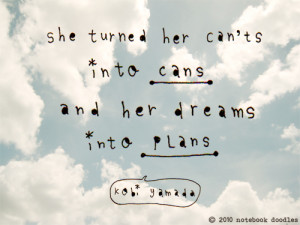 """... her cant's into cans and dreams into plans """" – Kobi Yamada"""