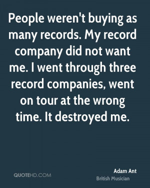 record company did not want me. I went through three record companies ...