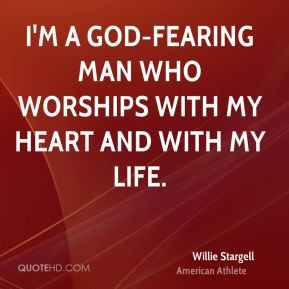 Willie Stargell - I'm a God-fearing man who worships with my heart and ...