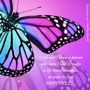 ... if it doesn't feel good, think of the butterfly! Happy Transformation