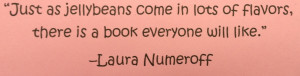 ... top of the jellybean, I wrote a quote from Laura Numeroff's book