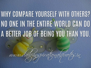 ... better job of being you than you. ~ Anonymous ( Self Respect Quotes