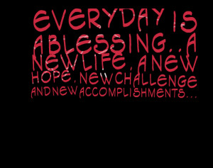 Everyday Is A Blessing ~ Challenge Quote