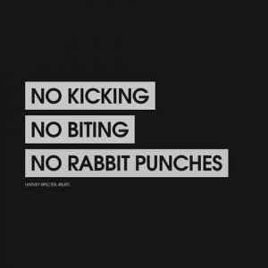 "... . No biting. No rabbit punches."" - Harvey Specter, #Suits. #quote"