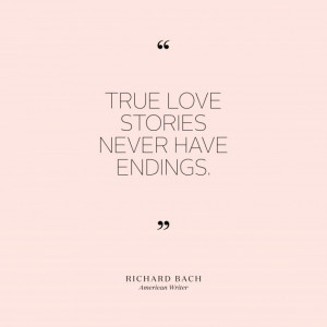 "True love stories never have endings."" —Richard Bach, American ..."