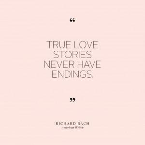 "True love stories never have endings."" —Richard Bach, American ..."