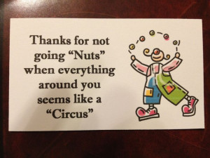 Employee Appreciation Attach to a bag of Circus Peanuts.