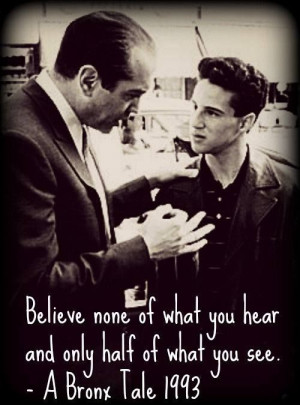 Bronx Tale movie quote.