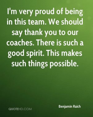 ... coaches. There is such a good spirit. This makes such things possible