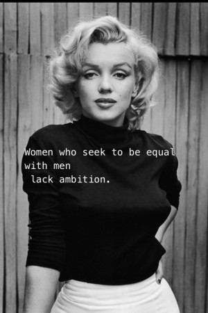 Women who seek to be equal with men lack ambition
