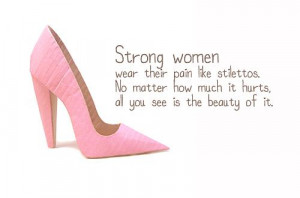 Strong women wear their pain like stilettos