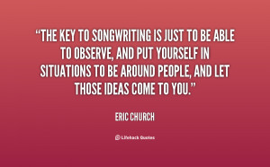 quote-Eric-Church-the-key-to-songwriting-is-just-to-153523.png