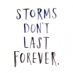 Quote : Storms Dont Last Forever