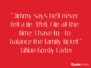 Jimmy says he'll never tell a lie. Well, I lie all the time. I have to ...
