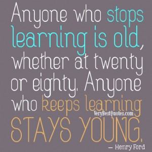 Inspirational learning quotes for students - Anyone who stops learning ...