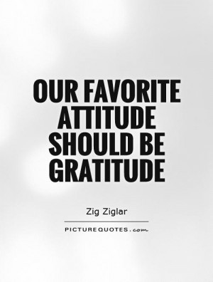 Attitude Quotes Gratitude Quotes Favorite Quotes Zig Ziglar Quotes