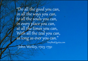 Do all the good you can, in all the ways you can, to all the souls you ...