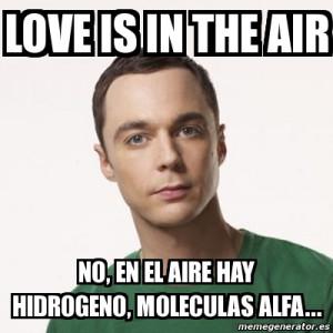 love is in the air no, en el aire hay hidrogeno, moleculas alfa...