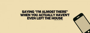 Saying I'm almost there {Funny Quotes Facebook Timeline Cover Picture ...