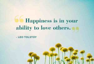 """Happiness is in your ability to love others."""" – Leo Tolstoy"""