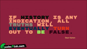 If History Is Any Indication by dean-kamen Picture Quotes
