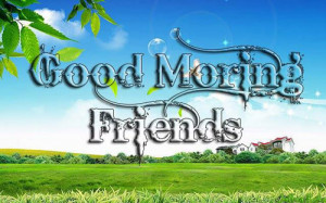 Good-Morning Friends Facebook SMS Quotes Pic Images Wallpapers