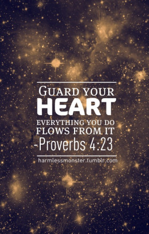 harmlessmonster:Guard your heart.Everything you do flows from it ...