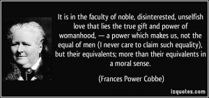 It is in the faculty of noble, disinterested, unselfish love that lies ...