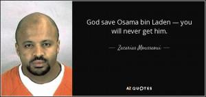 God save Osama bin Laden — you will never get him. - Zacarias ...