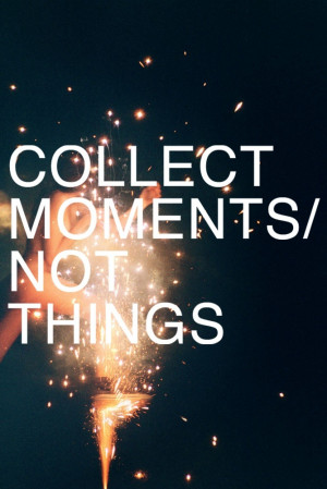 Collect Moments/Not Things