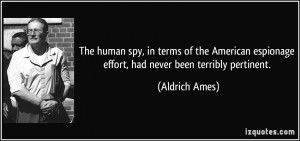 The human spy, in terms of the American espionage effort, had never ...