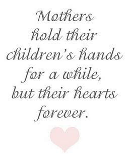... hold their children's hands for a while, but their hearts forever