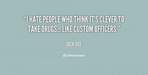 hate people who think it's clever to take drugs... like custom ...