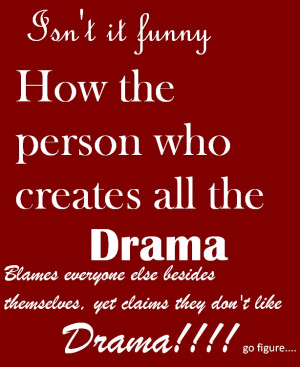 it funny how the person who creates all the drama blames everyone else ...