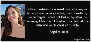 To be intimate with a married man, when my own father cheated on my ...