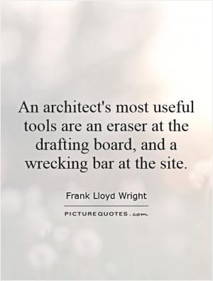 An architect's most useful tools are an eraser at the drafting board ...