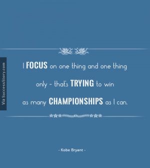 focus on one thing and one thing only - that's trying to win as ...