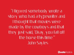 "... said, 'Okay, you fall off the horse this time.'"" — John Sayles"