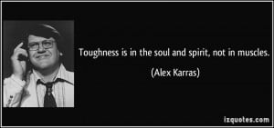 Toughness is in the soul and spirit, not in muscles. - Alex Karras