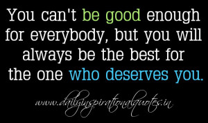 ... best for the one who deserves you. ~ Anonymous ( Relationship Quotes