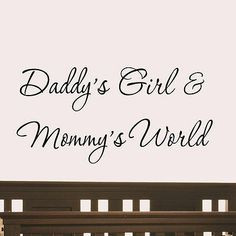 Daddy's Girl and Mommy's World Wall Decal Nursery Quotes Baby's Room ...