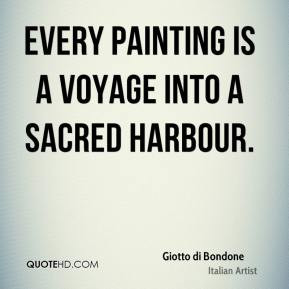 Giotto di Bondone Every painting is a voyage into a sacred harbour